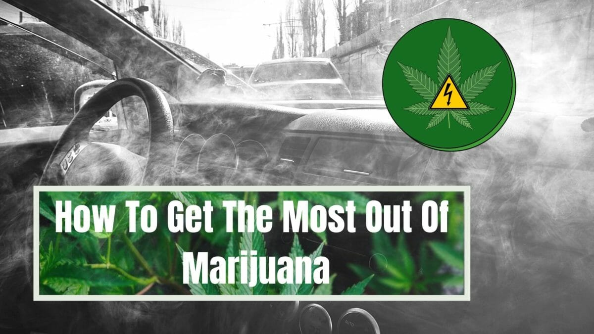 How to get the most out of marijuana