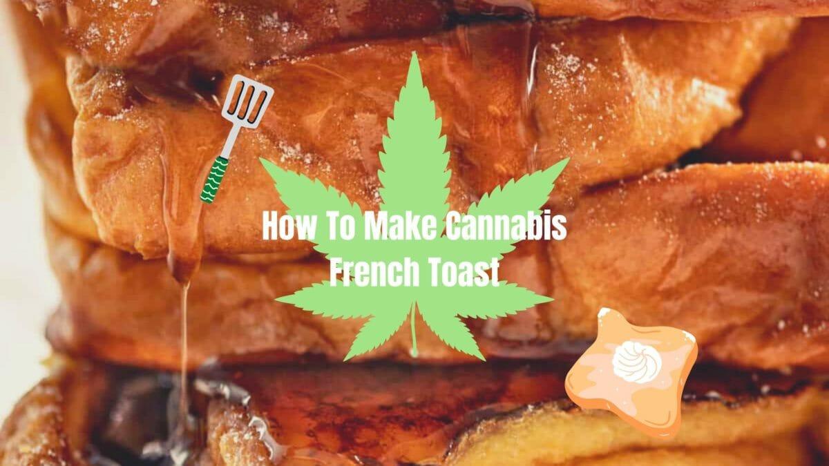 Cannabis French Toast Recipe