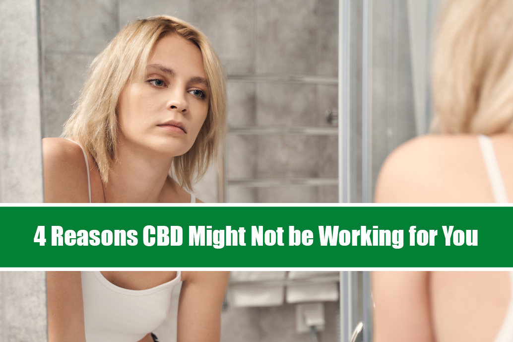 4 Reasons CBD Might Not be Working for You