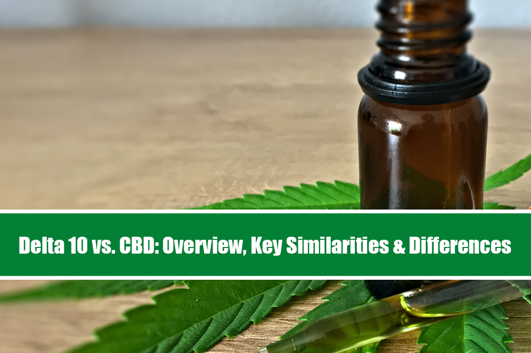 Delta 10 vs. CBD: Overview, Key Similarities & Differences